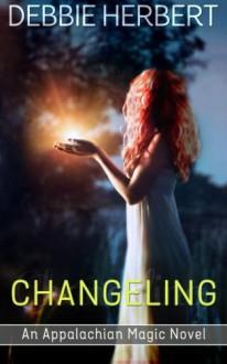 Changeling: An Appalachian Magic Novel (Volume 1) - Debbie Herbert