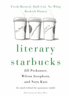 Literary Starbucks: Freshly-Brewed Bookish Humor, No-Whip, Half-Caf - Nora Anderson Katz, Wilson Isaac Josephson, Jill Madeline Poskanzer, Harry Bliss