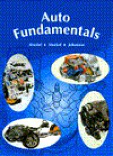 Auto Fundamentals: How and Why of the Design, Construction, and Operation of Automobiles. Applicable to All Makes and Models - Martin W. Stockel, Chris Johanson, Martin T. Stockel