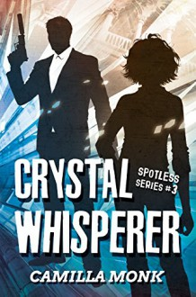Crystal Whisperer (Spotless Series Book 3) - Camilla Monk