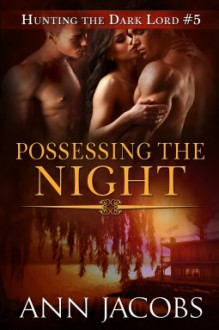 Possessing the Night (Hunting the Dark Lord, Book 5) - Ann Jacobs
