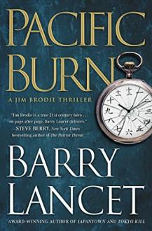 Pacific Burn: A Thriller (Jim Brodie) - Barry Lancet