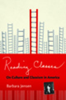 Reading Classes: On Culture and Classism in America - Barbara Jensen