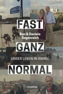 Fast ganz normal: Unser Leben in Israel - Ben Segenreich, Daniela Segenreich-Horsky
