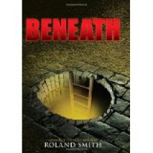 Beneath (CANCELLED) - Roland Smith