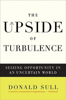The Upside of Turbulence - Donald Sull