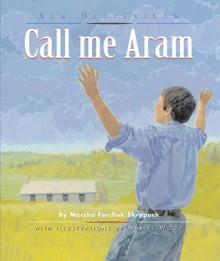 Call Me Aram - Marsha Forchuk Skrypuch, Muriel Wood
