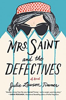Mrs. Saint and the Defectives: A Novel - Julie Lawson Timmer