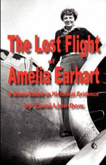 The Lost Flight Of Amelia Earhart - Carol Linn Dow