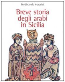 Breve storia degli arabi in Sicilia - Ferdinando Maurici
