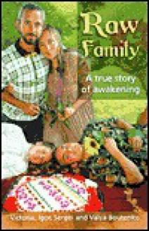 Raw Family: A True Story Of Awakening - Victoria Boutenko; Igor Boutenko; Sergei Boutenko; Valya Boutenko