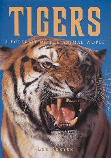 Tigers: A Portrait of the Animal World - Lee Server