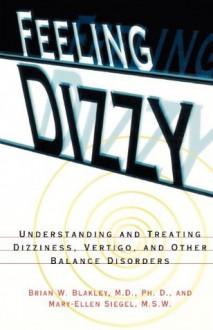 Feeling Dizzy: Vertigo, Dizziness, And Other Balance Disorders - Brian W. Blakley, Mary-Ellen Siegel
