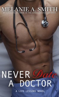 Never Date a Doctor: A Life Lessons Novel - Melanie A. Smith