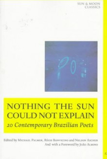 Nothing the Sun Could Not Explain: New Brazilian Poetry - Régis Bonvicino