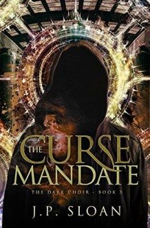 The Curse Mandate (The Dark Choir Book 3) - J.P. Sloan