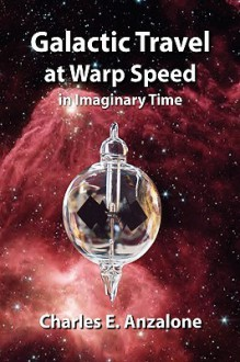 Galactic Travel at Warp Speed in Imaginary Time - Charles E. Anzalone