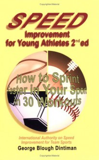Speed Improvement for Young Athletes: How to Sprint Faster in Your Sport in 30 Workouts - George Blough Dintiman