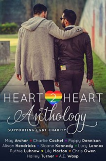 Heart2Heart: A Charity Anthology - Chris Owen, Alison Hendricks, Lily Morton, Poppy Dennison, Lucy Lennox, Jeffrey Archer, Charlie Cochet, Sloane Kennedy, A.E. Wasp, Hailey Turner, Ruthie Luhnow, Leslie Copeland