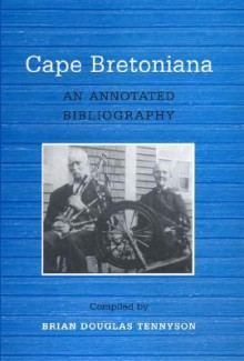 Cape Bretoniana: An Annotated Bibliography - Brian Douglas Tennyson