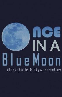(Once in a) Blue Moon - clarkoholic, skywardsmiles