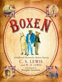 Boxen: Childhood Chronicles Before Narnia - C.S. Lewis,W.H. Lewis
