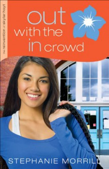 Out with the In Crowd (The Reinvention of Skylar Hoyt Book #2) - Stephanie Morrill
