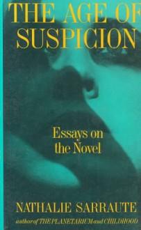 The Age of Suspicion: Essays on the Novel - Nathalie Sarraute
