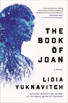 The Book of Joan: A Novel - Lidia Yuknavitch