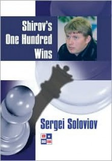 Shirov's One Hundred Wins (Games Collections) - Sergei Soloviov, Alexander Khalifman