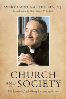 Church and Society: The Laurence J. McGinley Lectures, 1988-2007 - Avery Dulles