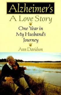 Alzheimer's, a Love Story: One Year in My Husband's Journey - Ann Davidson