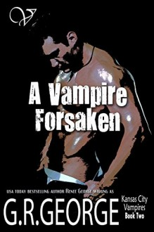 A Vampire Forsaken (Kansas City Vampires Book 2) - G.R. George,Renee George