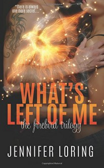 What's Left Of Me (The Firebird Trilogy) (Volume 2) - Jennifer Loring