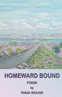 Homeward Bound - A Collection of Poems - Freda Weaver