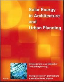Solar Energy in Architecture and Urban Planning = Solarenergie in Architektur Und Stadtplanung= Energia Solare in Archittura E Pianificazione Urbana: Edited ... Kaiser, Michael Volz (Architecture & Design) - Germany) European Conference on Solar Energy in Architecture and Urban Planning (4th : 1996 : Berlin