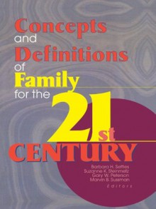 Concepts and Definitions of Family for the 21st Century - Barbara H. Settles, Suzanne Steinmetz