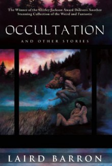 Occultation and Other Stories - Laird Barron