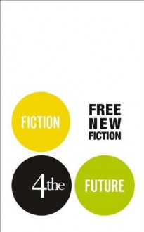 Fiction4theFuture: Free New Fiction - Chad Harbach, Darran McCann, Lily Tuck, Will Wiles, Evan Mandery, Nicci Cloke, Bonnie Jo Campbell, Anjali Joseph, Sam Thompson