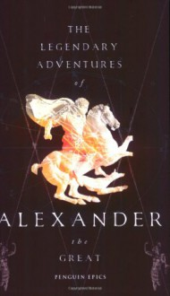 The Legendary Adventures of Alexander the Great - Anonymous