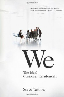 We: The Ideal Customer Relationship - Steve Yastrow