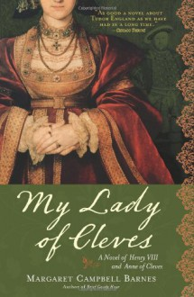 My Lady of Cleves: A Novel of Henry VIII and Anne of Cleves - Margaret Campbell Barnes