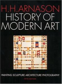 History of Modern Art: Painting, Sculpture, Architecture - H. Harvard Arnason