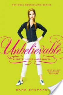 Pretty Little Liars #4: Unbelievable - Sara Shepard