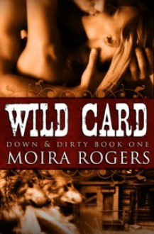 Wild Card (Down & Dirty, #1) - Moira Rogers
