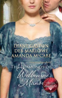 The Diamonds of Welbourne Manor: Justine and the Noble Viscount Annalise and the Scandalous Rake Charlotte and the Wicked Lord - Diane Gaston, Deb Marlowe, Amanda McCabe