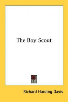 The Boy Scout - Richard Harding Davis
