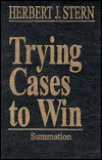 Trying Cases to Win: Summation - Herbert Jay Stern
