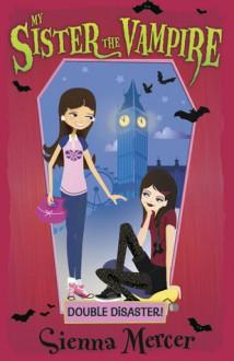 Double Disaster! (My Sister the Vampire, #13) - Sienna Mercer