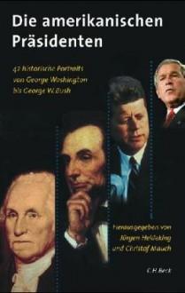 Die Amerikanischen Präsidenten: 41 Historische Portraits Von George Washington Bis Bill Clinton - Jürgen Heideking